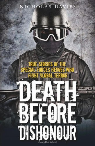 Nicholas Davies - Death Before Dishonour: True Stories of the Special Forces Heroes Who Fight Global Terror