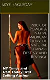 img - for Prick of Power: A Native American Story of Supernatural Futanari Destiny and Revenge book / textbook / text book