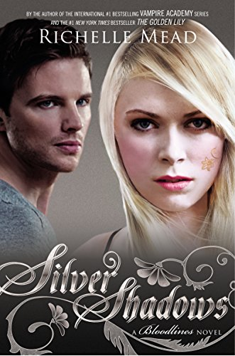 Richelle Mead - Silver Shadows: A Bloodlines Novel