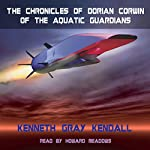 The Chronicles of Dorian Corwin of the Aquatic Guardians | Kenneth Kendall