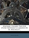 img - for Madame Hilaire Pr c d  D'une R ponse   L'amour De M. Michelet... (French Edition) book / textbook / text book