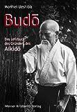 Budo: Das Lehrbuch des Gr�nders des Aikido