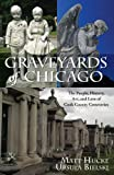 Graveyards of Chicago : The People, History, Art, and Lore of Cook County Cemeteries