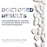 Doctored Results: The Supression of Laetrile at Sloan-Kettering Institute for Cancer Research
