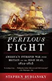 Perilous Fight: America's Intrepid War with Britain on the High Seas, 1812-1815 (Vintage) (0307454959) by Budiansky, Stephen
