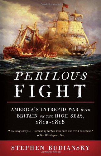 Perilous Fight: America's Intrepid War with Britain on the High Seas, 1812-1815 (Vintage)