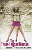 img - for The Three-Legged Woman and Other Excursions in Teaching by Robert Klose (2013-02-12) book / textbook / text book