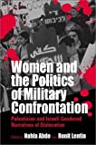 img - for Women and the Politics of Military Confrontation: Palestinian and Israeli Gendered Narratives of Dislocation by Abdo, Nahla, Lentin, Ronit (2002) Hardcover book / textbook / text book