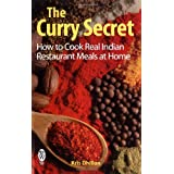 The Curry Secret: How to Cook Real Indian Restaurant Meals at Homeby Kris Dhillon