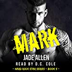 Mark: Hard Rock Star Series, Book 5 | Jade Allen