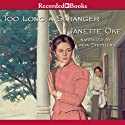 Too Long a Stranger: Women of the West, Book 9 (       UNABRIDGED) by Janette Oke Narrated by Linda Stephens