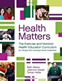 Health Matters: The Exercise, Nutrition, and Health Education Curriculum for People With Developmental Disabilities