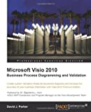 David J. Parker Microsoft VISIO 2010 Business Process Diagramming and Validation