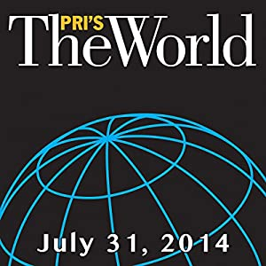 The World, July 31, 2014 | [Marco Werman]