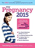 My Pregnancy 2015: The latest research and advice on your pregnancy and birth