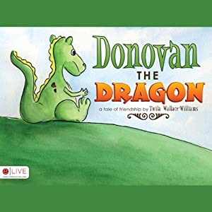 Donovan the Dragon | [Twila Wallace-Williams]