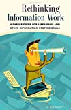 img - for Rethinking Information Work: A Career Guide for Librarians and Other Information Professionals book / textbook / text book