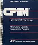 img - for CPIM Certification Review Course [ Participant Workbook / Student Guide] (Material and Capacity Requirements Planning, Stock No. 09116, Revision 3, 12/93) book / textbook / text book