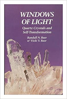 Windows of Light: Using Quartz Crystals As Tools for Self-Transformation, Baer, Randall N.; Baer, Vicki Vittitow