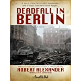 Deadfall in Berlinby Robert Alexander