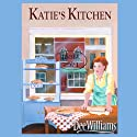 Katie's Kitchen Audiobook by Dee Williams Narrated by Nadia May