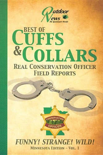 Best of Cuffs & Collars: Real Conservation Officer Field Reports: Minnesota Edition - Vol. 1