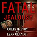 Fatal Jealousy: The True Story of a Doomed Romance, a Singular Obsession, and a Quadruple Murder (       UNABRIDGED) by Colin McEvoy, Lynn Olanoff Narrated by Roger Wayne
