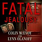Fatal Jealousy: The True Story of a Doomed Romance, a Singular Obsession, and a Quadruple Murder | Colin McEvoy,Lynn Olanoff