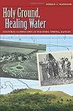 By Donald J. Blakeslee Holy Ground, Healing Water: Cultural Landscapes at Waconda Lake, Kansas (Environmental History Serie [Paperback]