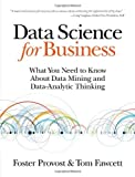 img - for By Foster Provost - Data Science for Business: What you need to know about data mining and data-analytic thinking (1st Edition) (7/17/13) book / textbook / text book
