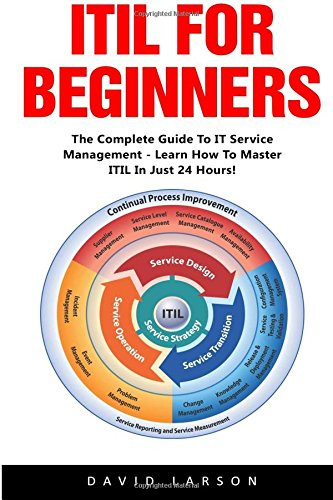 ITIL For Beginners: The Complete Guide To IT Service Management - Learn How To Master ITIL In Just 24 Hours! (ITIL, ITIL Foundation, ITIL Service Operation) (Itil Service Operation 2011 compare prices)