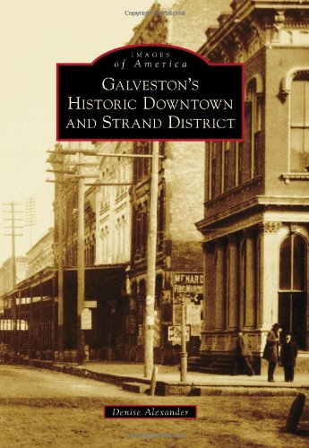 Galveston's Historic Downtown and Strand District (Images of America) (Images of America (Arcadia Publishing))