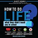 How to Do Life: What They Didn't Teach You in School (       UNABRIDGED) by Marty Nemko Narrated by Ken Cohen