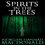 Spirits in the Trees | Morgan Hannah MacDonald