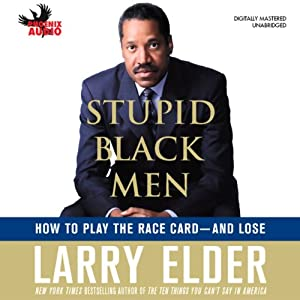 Stupid Black Men: How to Play the Race Card - and Lose | [Larry Elder]