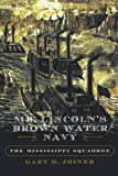 Mr. Lincolns Brown Water Navy: The Mississippi Squadron (The American Crisis Series: Books on the Civil War Era)