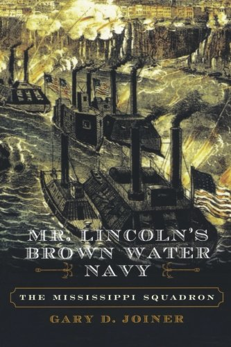 Mr. Lincoln'S Brown Water Navy: The Mississippi Squadron (The American Crisis Series: Books On The Civil War Era)