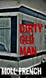 img - for Dirty Old Man (A True Story) book / textbook / text book