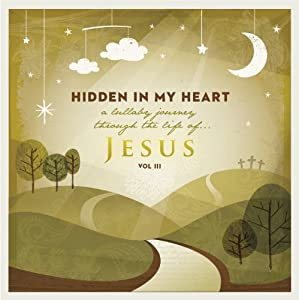 Hidden in My Heart, Volume III, A Lullaby Journey Through The Life Of Jesus from BreakAway Music