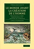 img - for Le monde avant la cr ation de l'homme: Origines de la terre, origines de la vie, origines de l'humanit  (Cambridge Library Collection - Darwin, Evolution and Genetics) (French Edition) book / textbook / text book