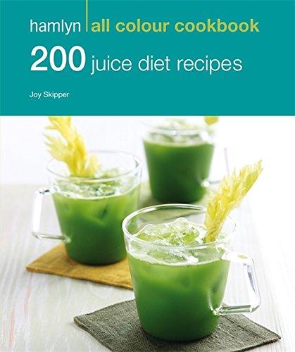 200 Juice Diet Recipes: Hamlyn All Colour Cookbook