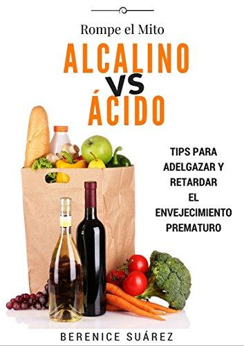 Alcalino vs Ácido: Tips para adelgazar y retardar el envejecimiento prematuro (Wellness and Fitness Mastery Series nº 2)