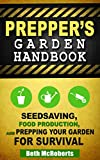 Preppers Garden Handbook: Seedsaving, Food Production, and Prepping Your Garden for Survival (Practical Preppers) (English Edition)