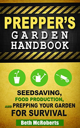 Preppers Garden Handbook: Seedsaving, Food Production, and Prepping Your Garden for Survival </