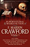 The Collected Supernatural and Weird Fiction of F. Marion Crawford: Volume 3-Including Two Novels, With the Immortals and The Heart of Rome,  and