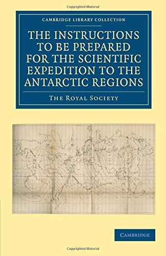 Report of the President and Council of the Royal Society on the Instructions to be Prepared for the Scientific Expedition to the Antarctic Regions (Cambridge Library Collection - Polar Exploration)