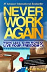 Never Work Again: Work Less, Earn Mor...