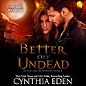 Better off Undead: Blood and Moonlight, Volume 2 Audiobook by Cynthia Eden Narrated by Sophie Eastlake