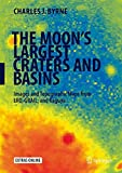 img - for The Moon's Largest Craters and Basins: Images and Topographic Maps from LRO, GRAIL, and Kaguya book / textbook / text book
