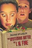 The Mysterious Matter Of I.M. Fine (Turtleback School & Library Binding Edition) (0613603923) by Stanley, Diane